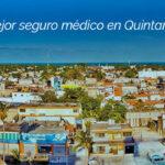El mejor seguro médico en Quintana Roo